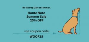 Haute Note's Annual Summer Sale! It's August. The Dog Days of Summer... So, starting today, until the end of August, we're offering 25% off all Signature Cards and Classic Notes. Just use COUPON CODE: WOOF25 - HauteNote.com