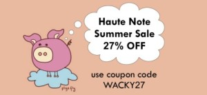Haute Note Wacky Summer Sale - Save 27% off your order, until August 17th - HauteNote.com